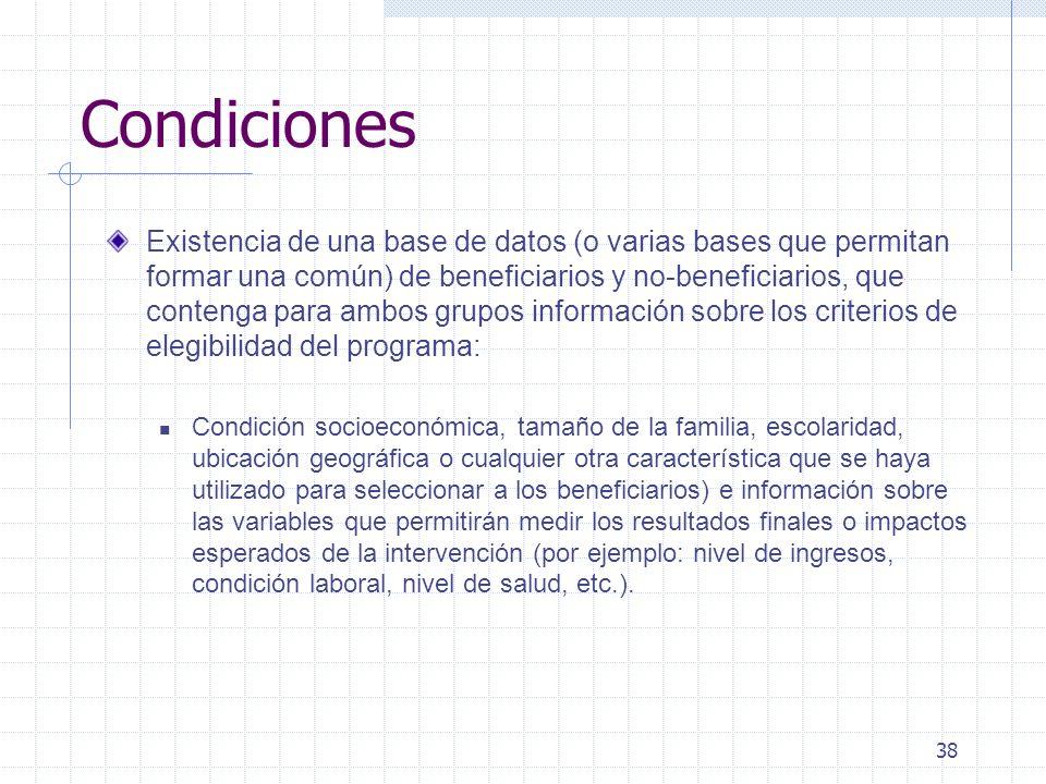 38 Condiciones Existencia de una base de datos (o varias bases que permitan formar una común) de beneficiarios y no-beneficiarios, que contenga para a