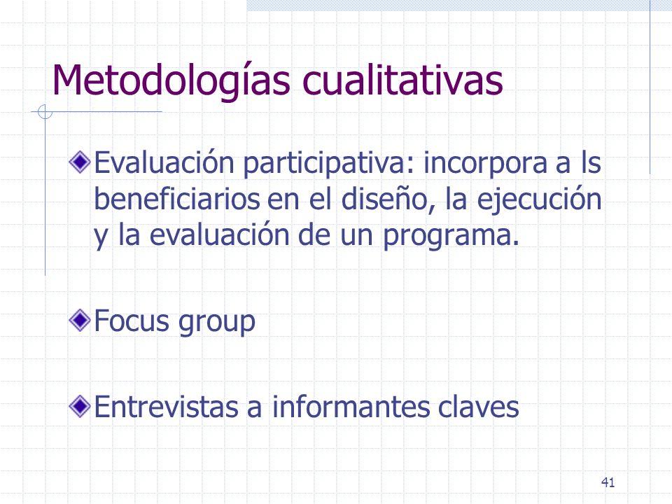 41 Metodologías cualitativas Evaluación participativa: incorpora a ls beneficiarios en el diseño, la ejecución y la evaluación de un programa. Focus g