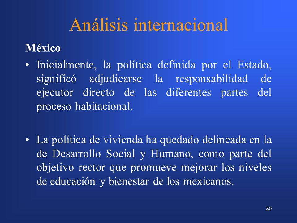20 Análisis internacional México Inicialmente, la política definida por el Estado, significó adjudicarse la responsabilidad de ejecutor directo de las diferentes partes del proceso habitacional.