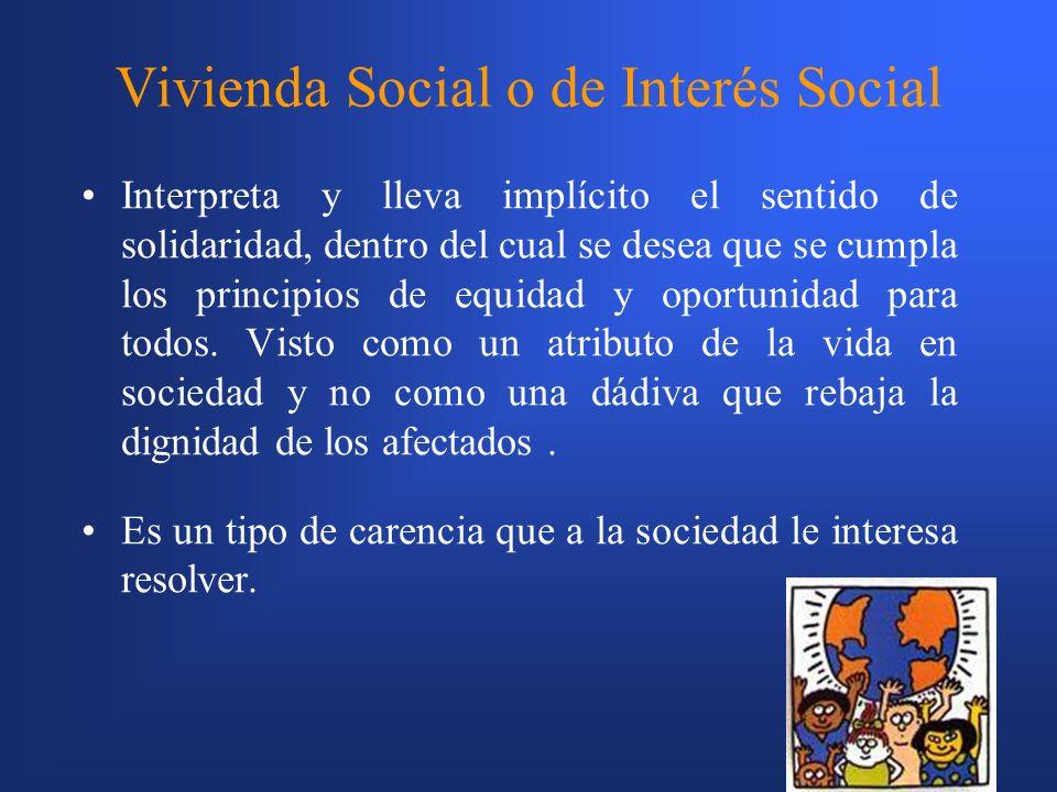 4 Vivienda Social o de Interés Social Interpreta y lleva implícito el sentido de solidaridad, dentro del cual se desea que se cumpla los principios de equidad y oportunidad para todos.