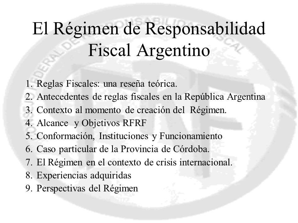 El Régimen de Responsabilidad Fiscal Argentino 1.Reglas Fiscales: una reseña teórica. 2.Antecedentes de reglas fiscales en la República Argentina 3.Co