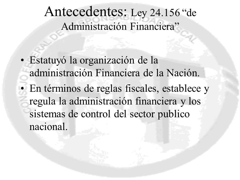 Antecedentes: Ley 24.156 de Administración Financiera Estatuyó la organización de la administración Financiera de la Nación. En términos de reglas fis