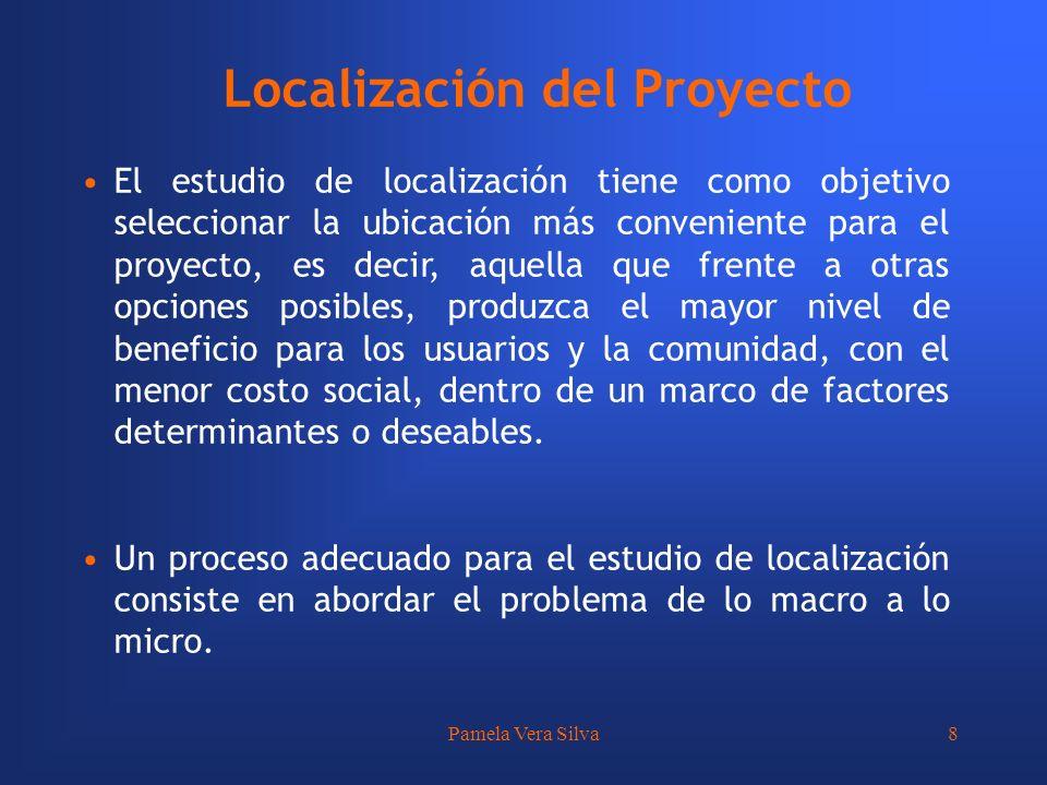 Pamela Vera Silva8 Localización del Proyecto El estudio de localización tiene como objetivo seleccionar la ubicación más conveniente para el proyecto,
