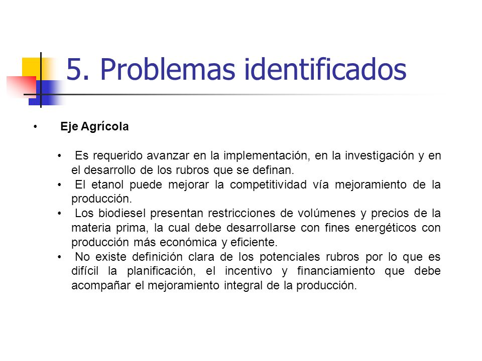 5. Problemas identificados Eje Agrícola Es requerido avanzar en la implementación, en la investigación y en el desarrollo de los rubros que se definan
