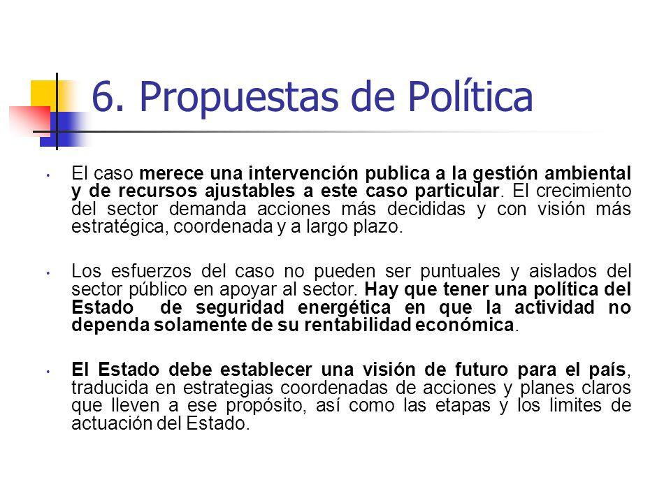 6. Propuestas de Política El caso merece una intervención publica a la gestión ambiental y de recursos ajustables a este caso particular. El crecimien