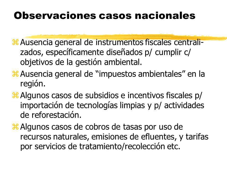 Observaciones casos nacionales zAusencia general de instrumentos fiscales centrali- zados, específicamente diseñados p/ cumplir c/ objetivos de la ges