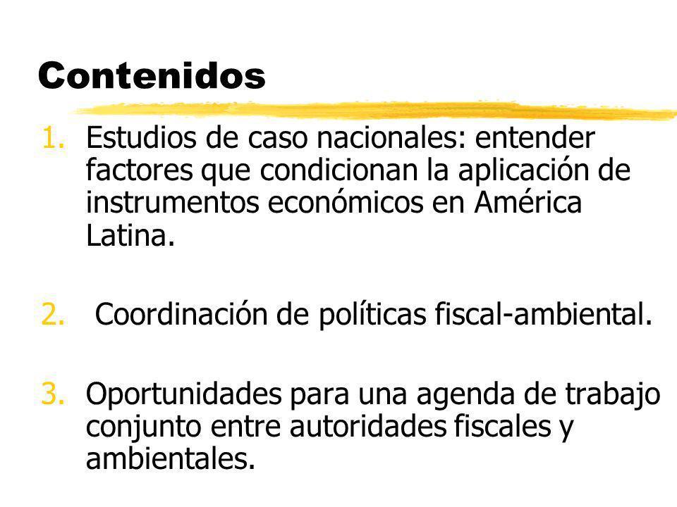 Contenidos 1.Estudios de caso nacionales: entender factores que condicionan la aplicación de instrumentos económicos en América Latina. 2. Coordinació