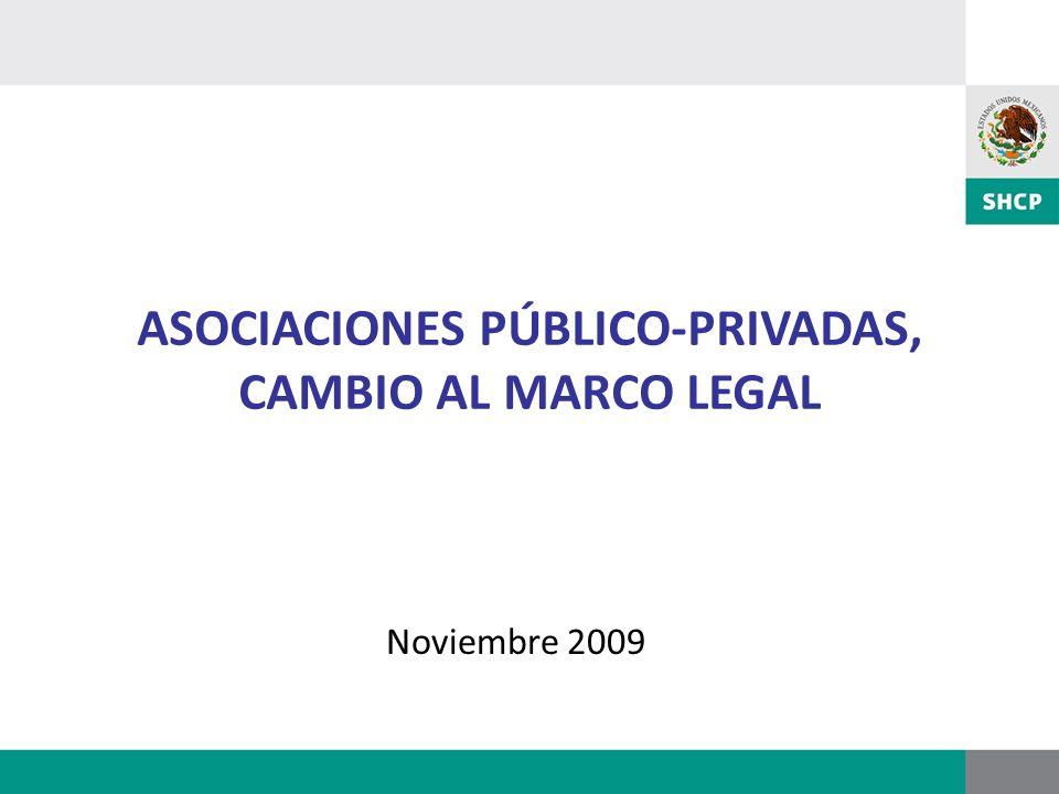 Noviembre 2009 ASOCIACIONES PÚBLICO-PRIVADAS, CAMBIO AL MARCO LEGAL