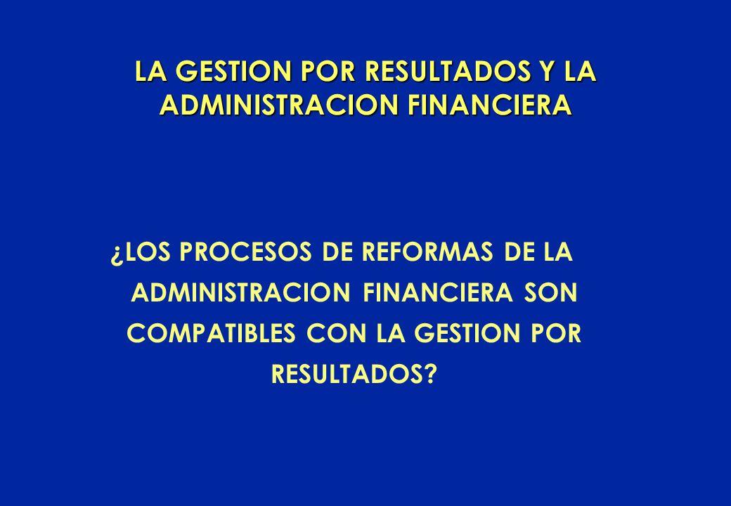 LA GESTION POR RESULTADOS Y LA ADMINISTRACION FINANCIERA ¿LOS PROCESOS DE REFORMAS DE LA ADMINISTRACION FINANCIERA SON COMPATIBLES CON LA GESTION POR RESULTADOS?