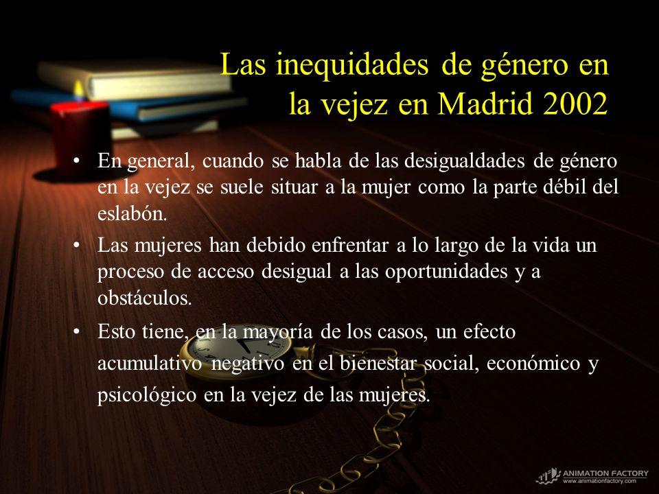 Las inequidades de género en la vejez en Madrid 2002 En general, cuando se habla de las desigualdades de género en la vejez se suele situar a la mujer como la parte débil del eslabón.