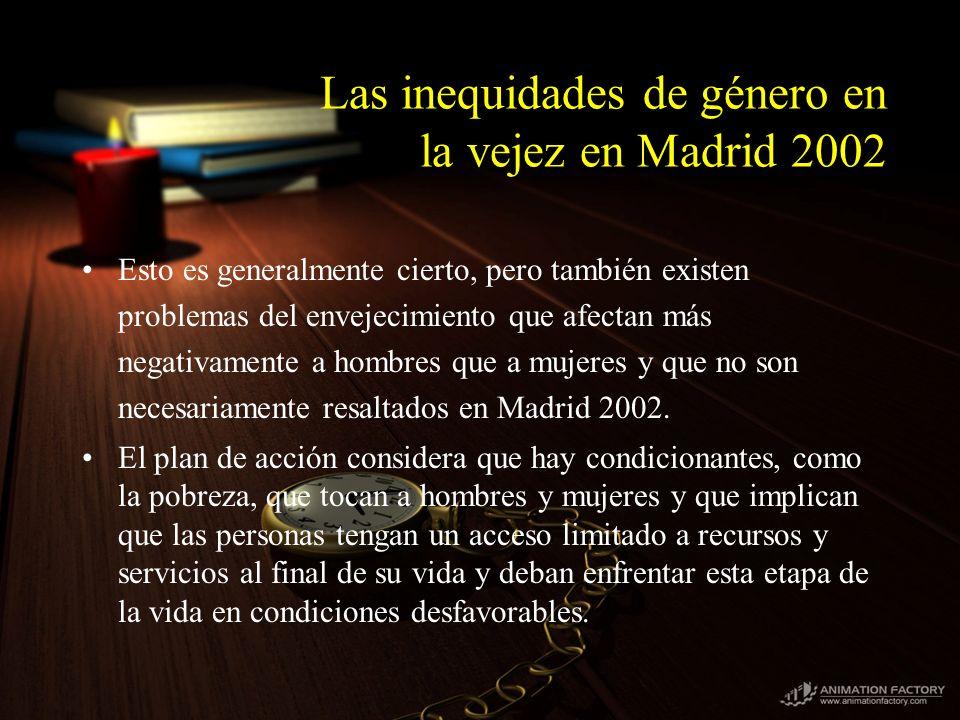 Esto es generalmente cierto, pero también existen problemas del envejecimiento que afectan más negativamente a hombres que a mujeres y que no son necesariamente resaltados en Madrid 2002.