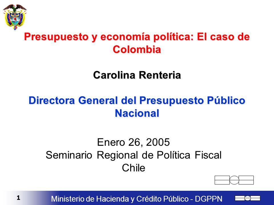 1 Ministerio de Hacienda y Crédito Público - DGPPN Presupuesto y economía política: El caso de Colombia Carolina Renteria Directora General del Presup