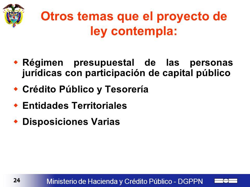 24 Ministerio de Hacienda y Crédito Público - DGPPN Otros temas que el proyecto de ley contempla: Régimen presupuestal de las personas jurídicas con p