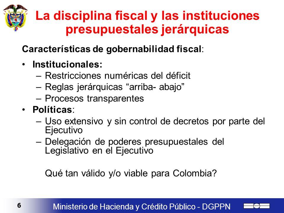 6 Ministerio de Hacienda y Crédito Público - DGPPN Características de gobernabilidad fiscal: Institucionales: –Restricciones numéricas del déficit –Re