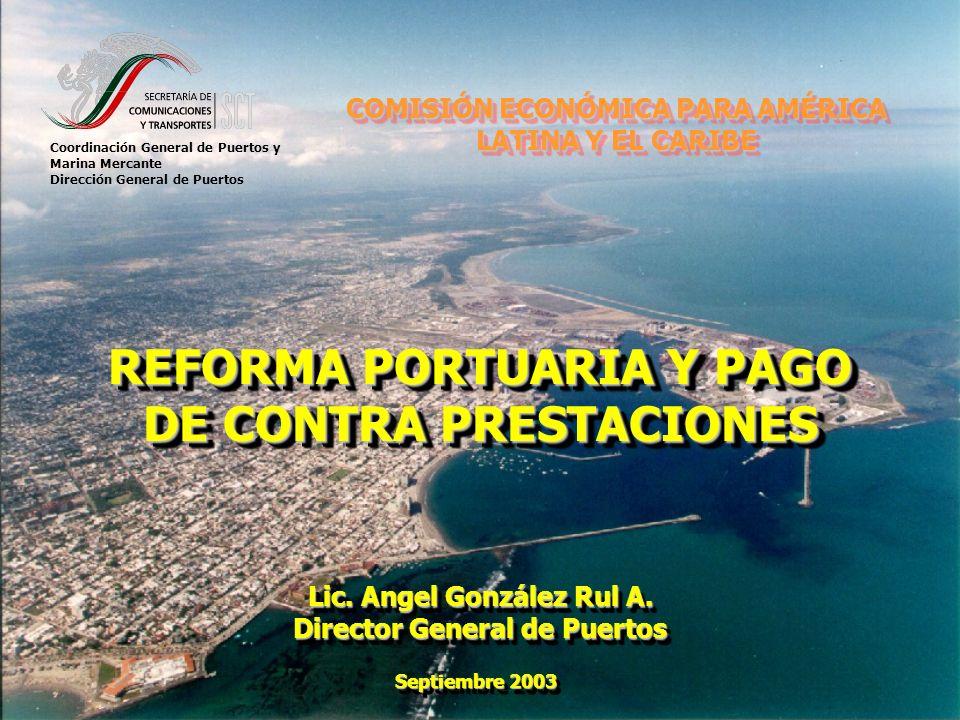 COMISIÓN ECONÓMICA PARA AMÉRICA LATINA Y EL CARIBE REFORMA PORTUARIA Y PAGO DE CONTRA PRESTACIONES REFORMA PORTUARIA Y PAGO DE CONTRA PRESTACIONES Lic.