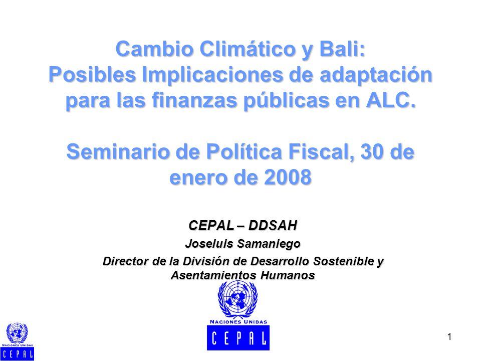 1 Cambio Climático y Bali: Posibles Implicaciones de adaptación para las finanzas públicas en ALC. Seminario de Política Fiscal, 30 de enero de 2008 C