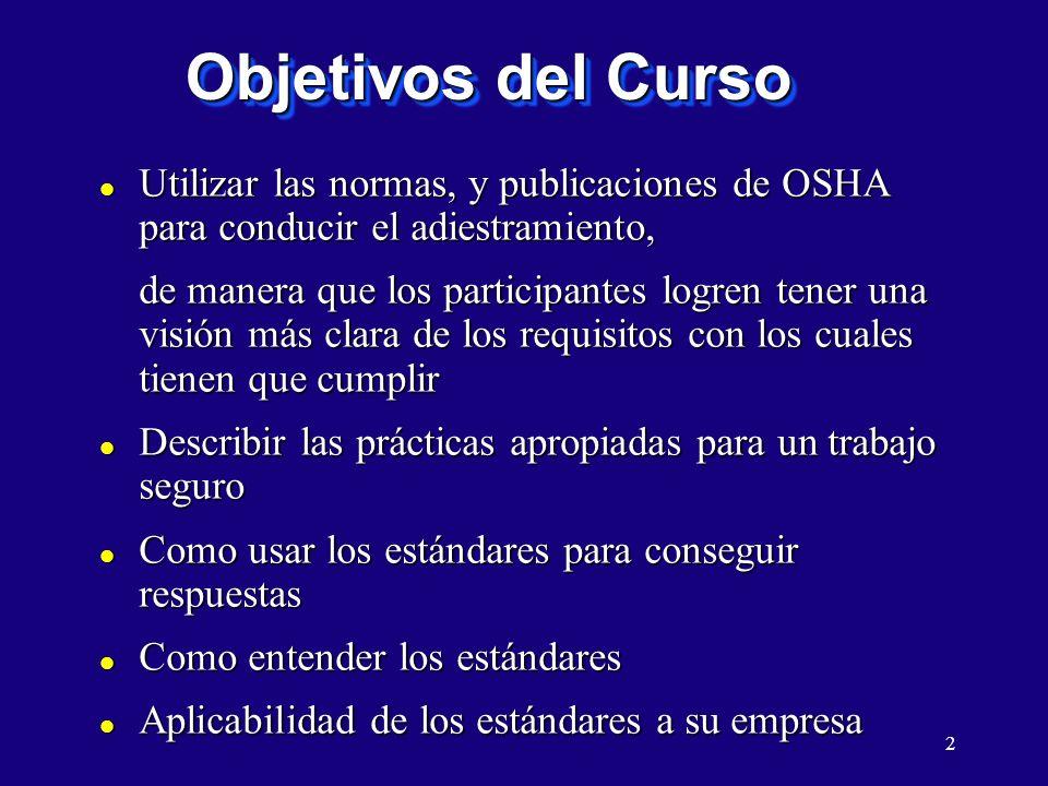 2 Objetivos del Curso l Utilizar las normas, y publicaciones de OSHA para conducir el adiestramiento, de manera que los participantes logren tener una