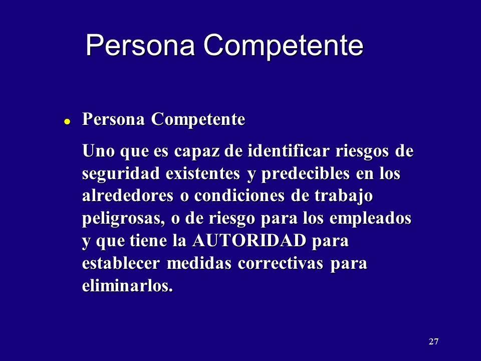 27 Persona Competente l Persona Competente Uno que es capaz de identificar riesgos de seguridad existentes y predecibles en los alrededores o condicio