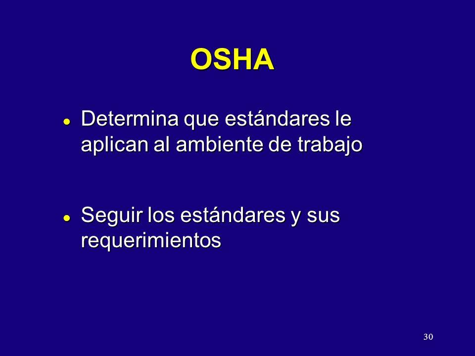 30 OSHA l Determina que estándares le aplican al ambiente de trabajo l Seguir los estándares y sus requerimientos