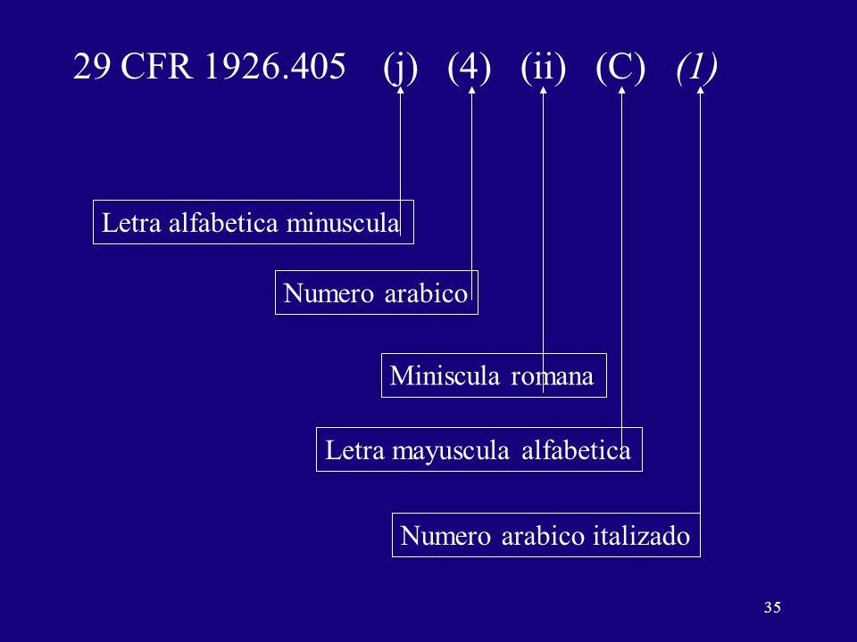 35 29 CFR 1926.405 (j) (4) (ii) (C) (1) Letra alfabetica minuscula Numero arabico italizado Letra mayuscula alfabetica Miniscula romana Numero arabico