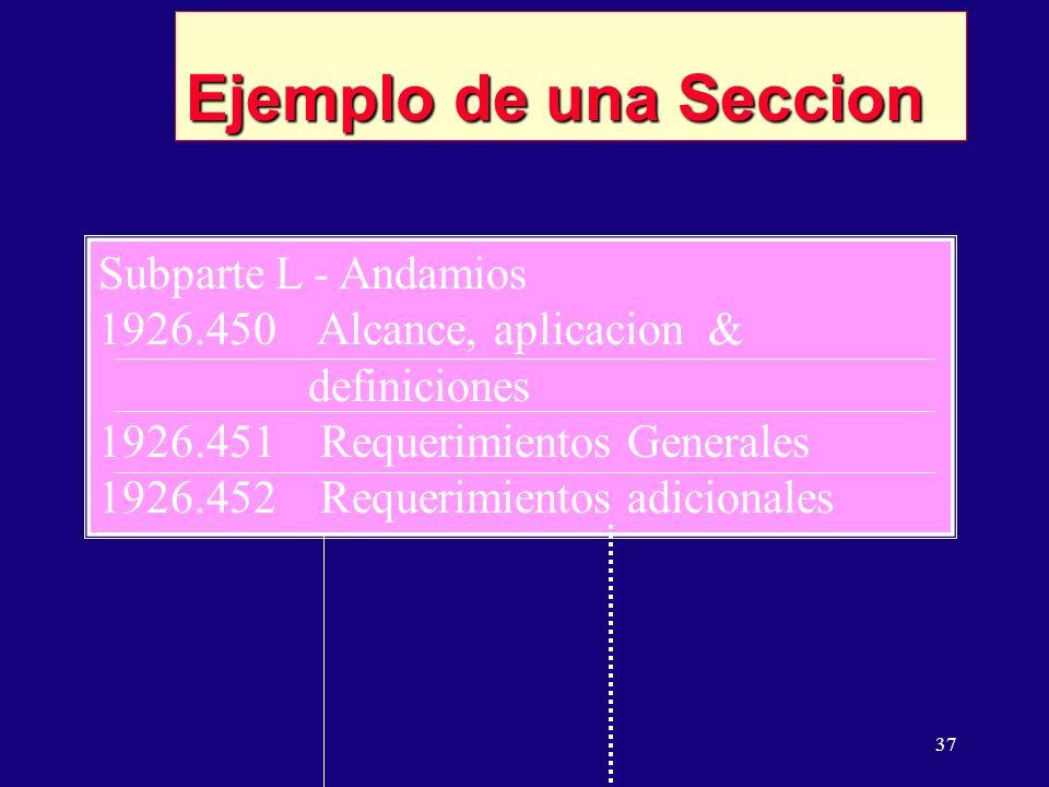 37 Ejemplo de una Seccion Subparte L - Andamios 1926.450 Alcance, aplicacion & definiciones 1926.451 Requerimientos Generales 1926.452 Requerimientos adicionales