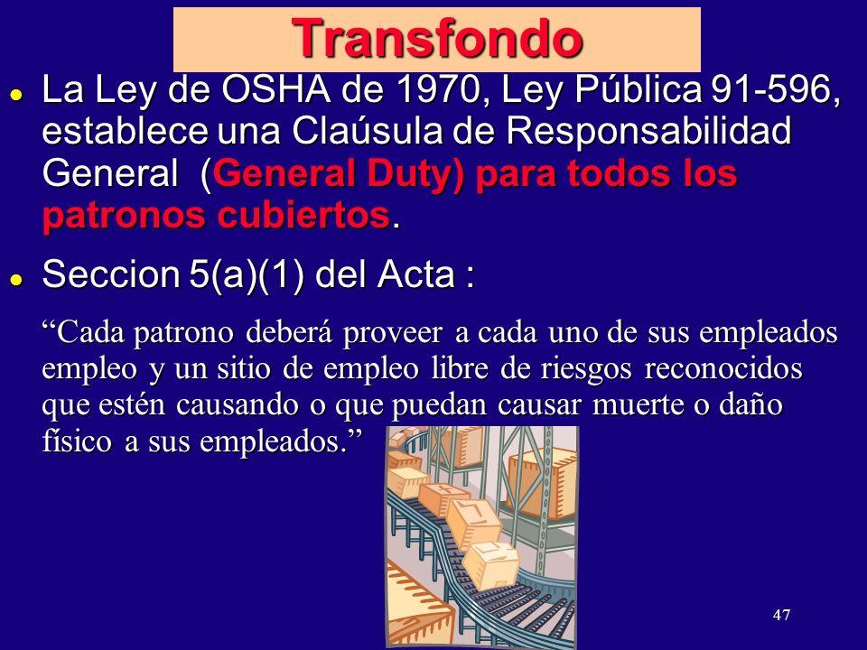 47 Transfondo l La Ley de OSHA de 1970, Ley Pública 91-596, establece una Claúsula de Responsabilidad General (General Duty) para todos los patronos cubiertos.