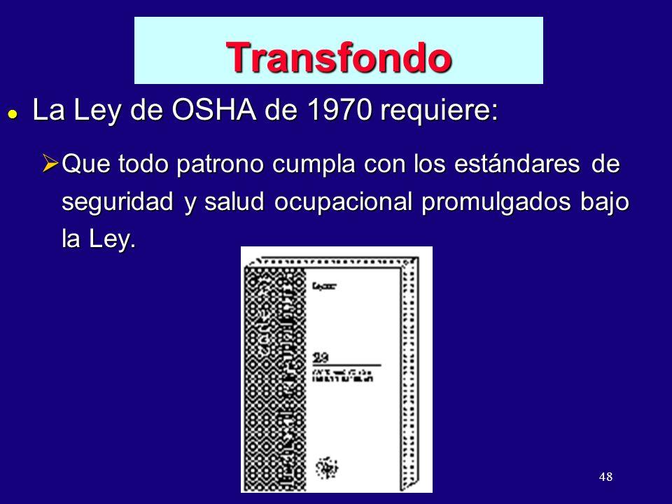 48 Transfondo l La Ley de OSHA de 1970 requiere: Que todo patrono cumpla con los estándares de seguridad y salud ocupacional promulgados bajo la Ley.