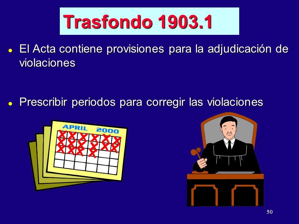50 l El Acta contiene provisiones para la adjudicación de violaciones l Prescribir periodos para corregir las violaciones Trasfondo 1903.1