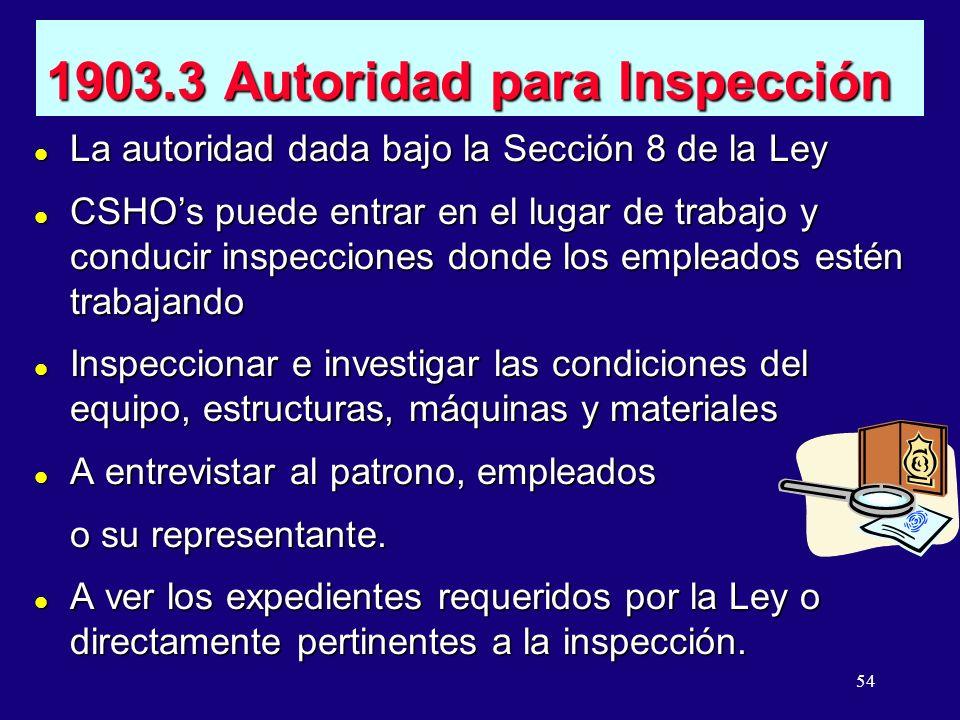 54 1903.3 Autoridad para Inspección l La autoridad dada bajo la Sección 8 de la Ley l CSHOs puede entrar en el lugar de trabajo y conducir inspeccione