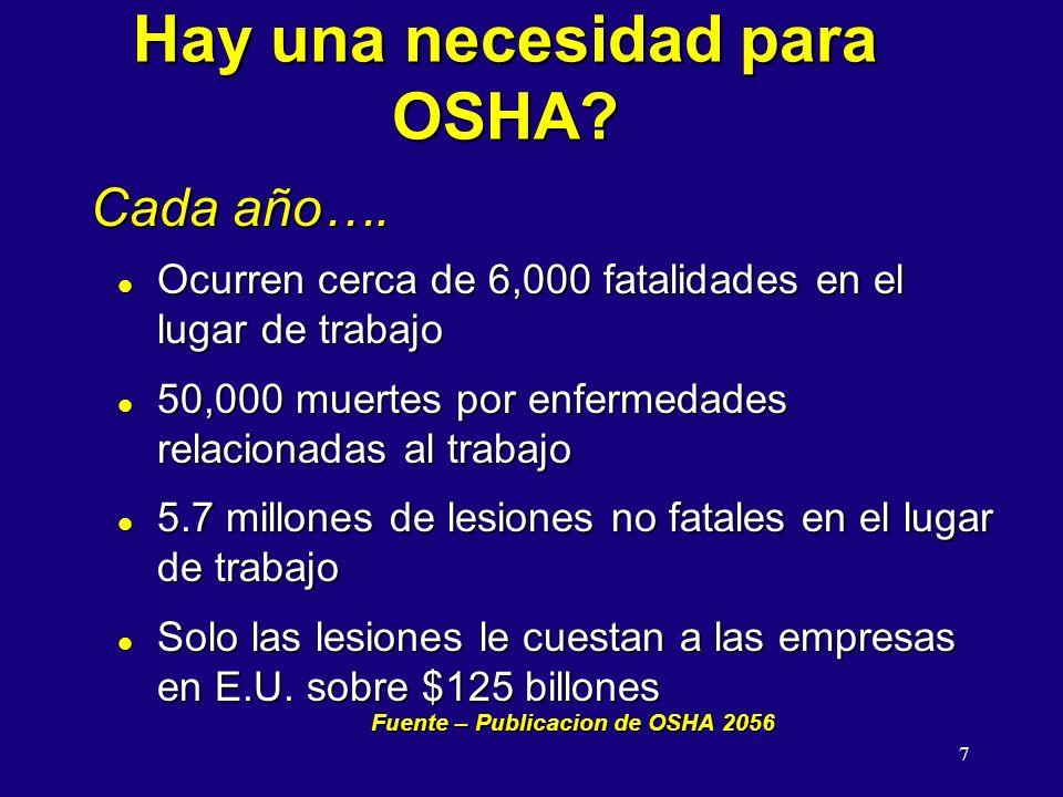7 Hay una necesidad para OSHA? l Ocurren cerca de 6,000 fatalidades en el lugar de trabajo l 50,000 muertes por enfermedades relacionadas al trabajo l