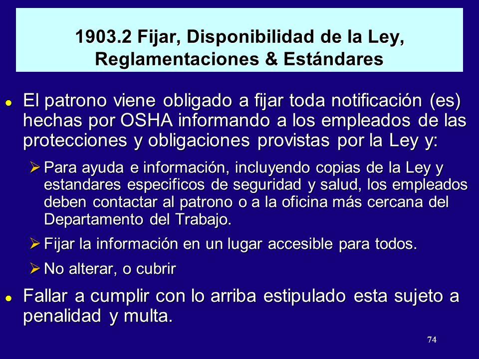 74 1903.2 Fijar, Disponibilidad de la Ley, Reglamentaciones & Estándares l El patrono viene obligado a fijar toda notificación (es) hechas por OSHA in
