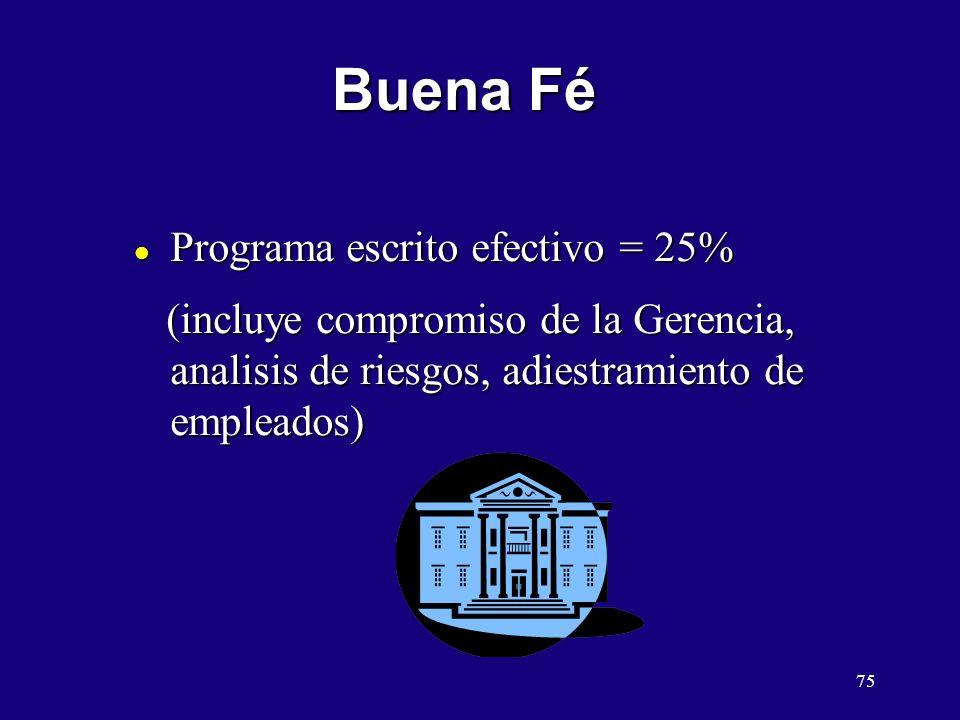 75 Buena Fé l Programa escrito efectivo = 25% (incluye compromiso de la Gerencia, analisis de riesgos, adiestramiento de empleados) (incluye compromis