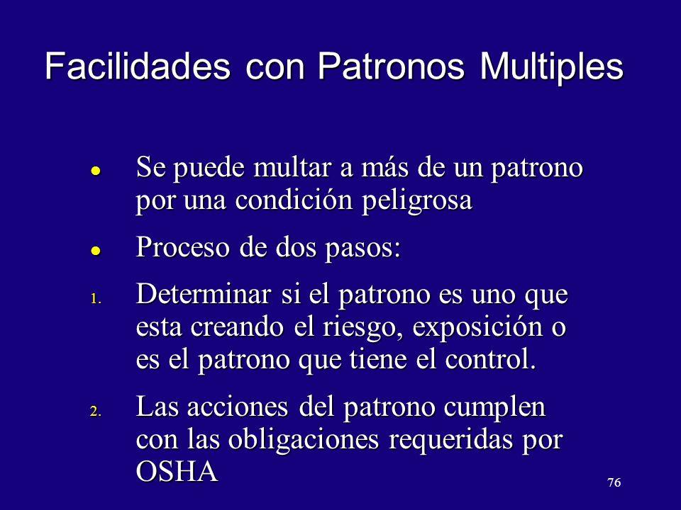 76 Facilidades con Patronos Multiples l Se puede multar a más de un patrono por una condición peligrosa l Proceso de dos pasos: 1. Determinar si el pa