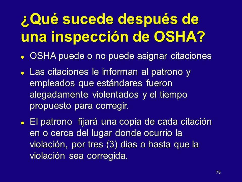 78 ¿Qué sucede después de una inspección de OSHA? l OSHA puede o no puede asignar citaciones l Las citaciones le informan al patrono y empleados que e