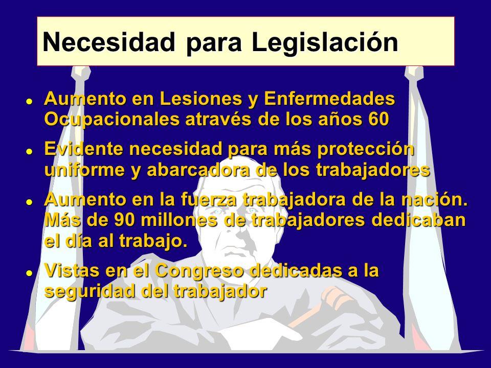 8 l Aumento en Lesiones y Enfermedades Ocupacionales através de los años 60 l Evidente necesidad para más protección uniforme y abarcadora de los trabajadores l Aumento en la fuerza trabajadora de la nación.