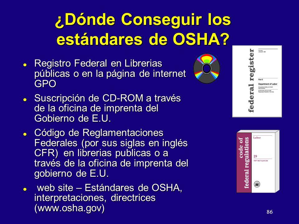 86 ¿Dónde Conseguir los estándares de OSHA? l Registro Federal en Librerias públicas o en la página de internet GPO l Suscripción de CD-ROM a través d