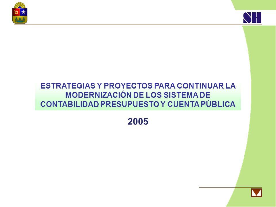 ESTRATEGIAS Y PROYECTOS PARA CONTINUAR LA MODERNIZACIÓN DE LOS SISTEMA DE CONTABILIDAD PRESUPUESTO Y CUENTA PÚBLICA 2005