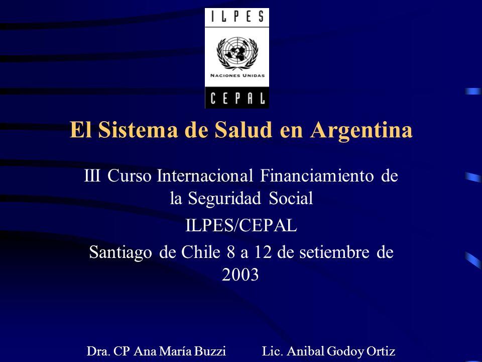 El Sistema de Salud en Argentina III Curso Internacional Financiamiento de la Seguridad Social ILPES/CEPAL Santiago de Chile 8 a 12 de setiembre de 20