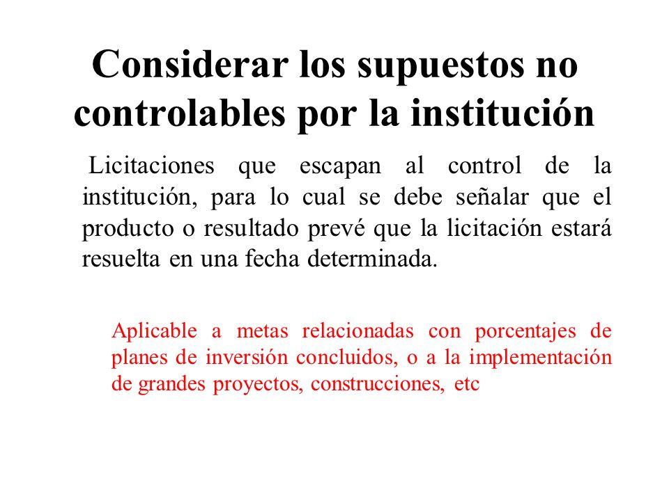 Considerar los supuestos no controlables por la institución Licitaciones que escapan al control de la institución, para lo cual se debe señalar que el