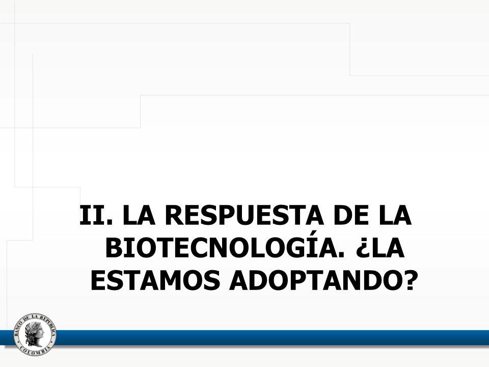 II. LA RESPUESTA DE LA BIOTECNOLOGÍA. ¿LA ESTAMOS ADOPTANDO?