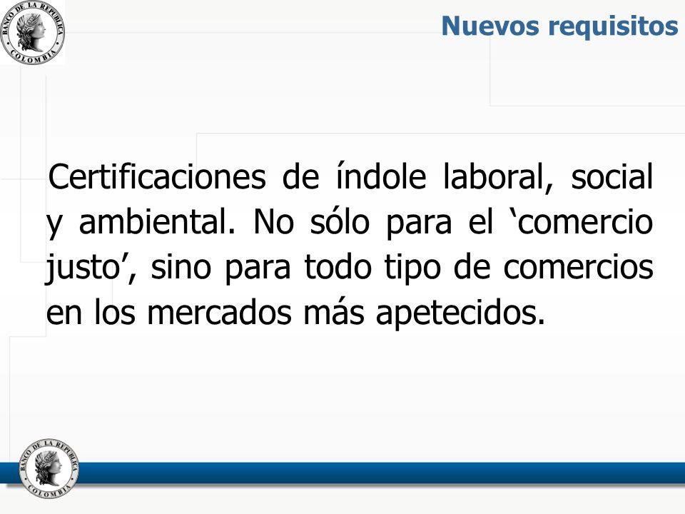 Nuevos requisitos Certificaciones de índole laboral, social y ambiental.