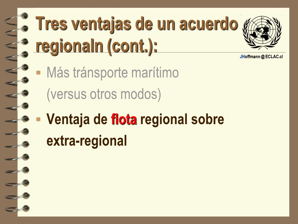 JHoffmann @ ECLAC.cl Tres ventajas de un acuerdo regionaln (cont.): Más tránsporte marítimo (versus otros modos) flota Ventaja de flota regional sobre
