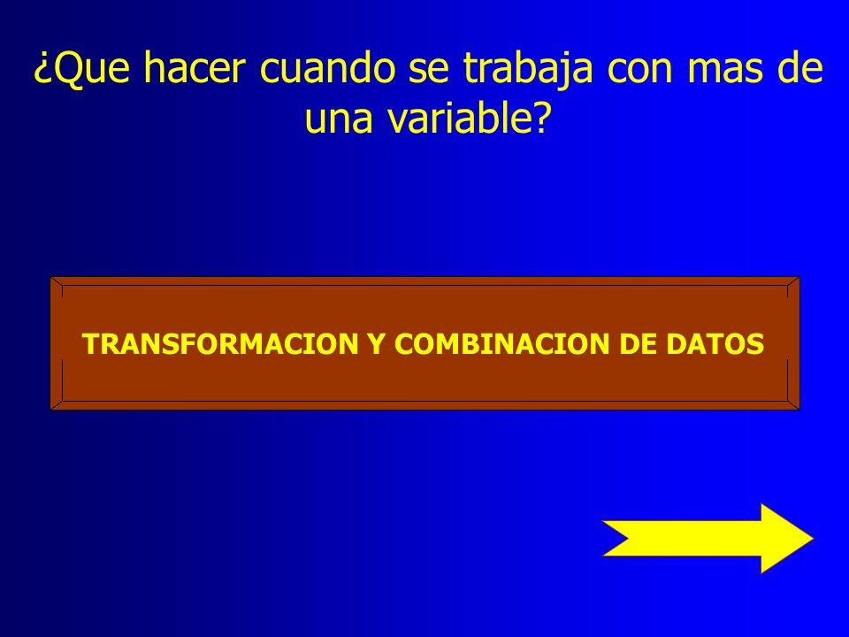 TRANSFORMACION Y COMBINACION DE DATOS ¿Que hacer cuando se trabaja con mas de una variable?