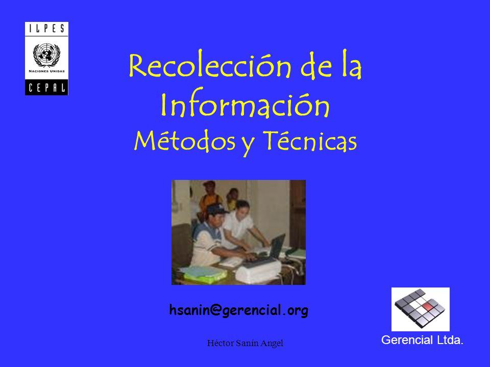 Héctor Sanín Angel Recolección de la Información Métodos y Técnicas Gerencial Ltda. hsanin@gerencial.org
