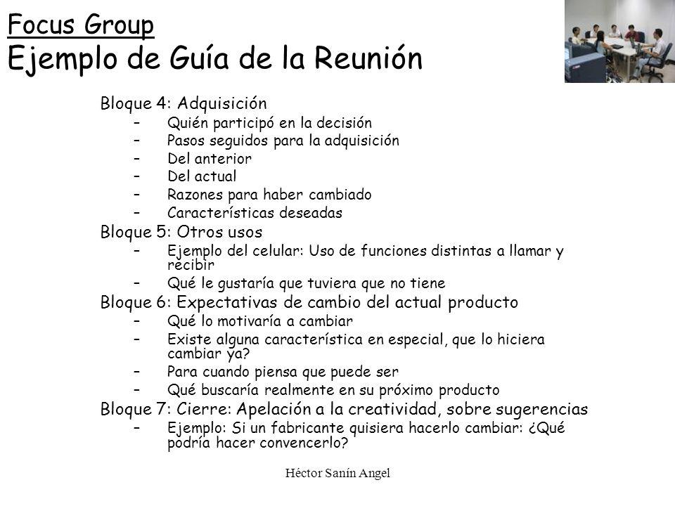Héctor Sanín Angel Focus Group Ejemplo de Guía de la Reunión Bloque 4: Adquisición –Quién participó en la decisión –Pasos seguidos para la adquisición