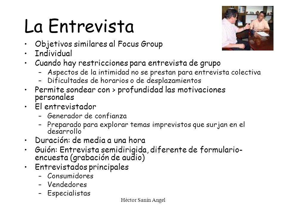 Héctor Sanín Angel La Entrevista Objetivos similares al Focus Group Individual Cuando hay restricciones para entrevista de grupo –Aspectos de la intim