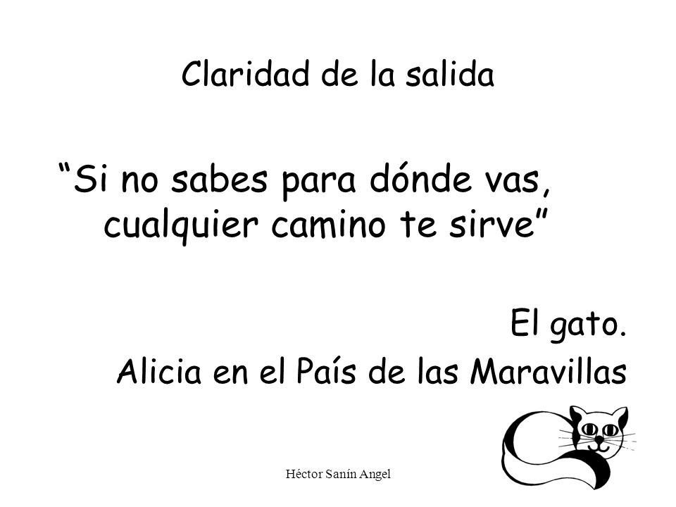 Héctor Sanín Angel Claridad de la salida Si no sabes para dónde vas, cualquier camino te sirve El gato. Alicia en el País de las Maravillas