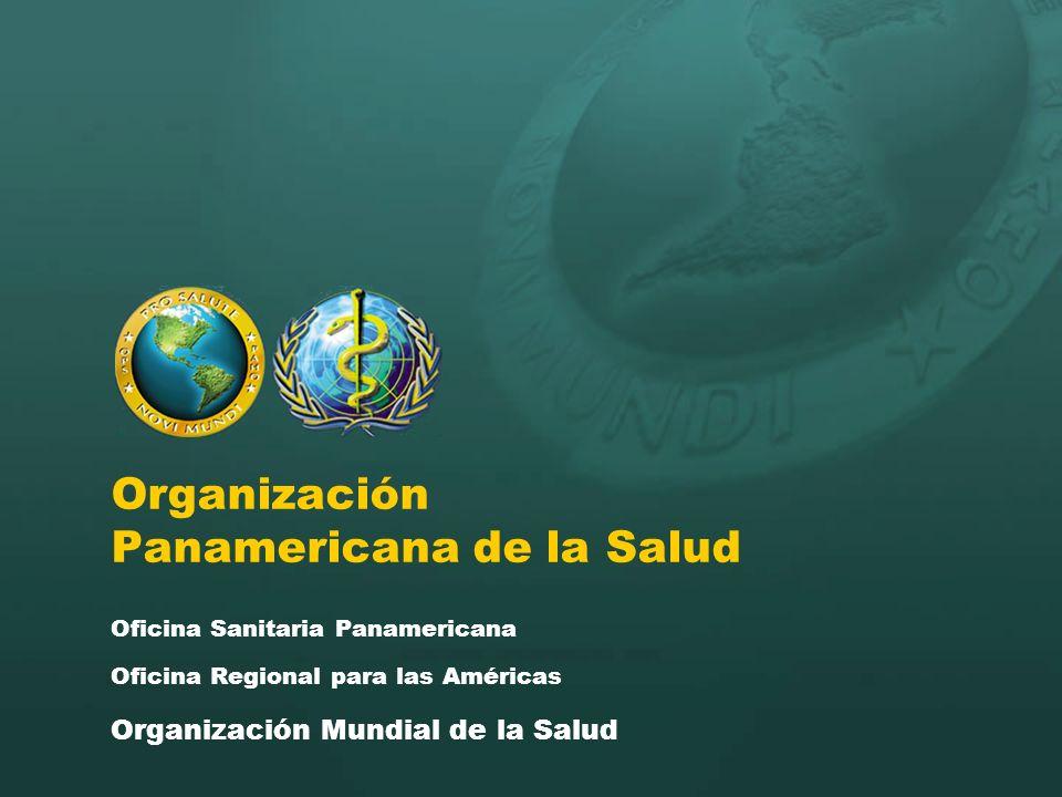 Organización Panamericana de la Salud Oficina Sanitaria Panamericana Oficina Regional para las Américas Organización Mundial de la Salud