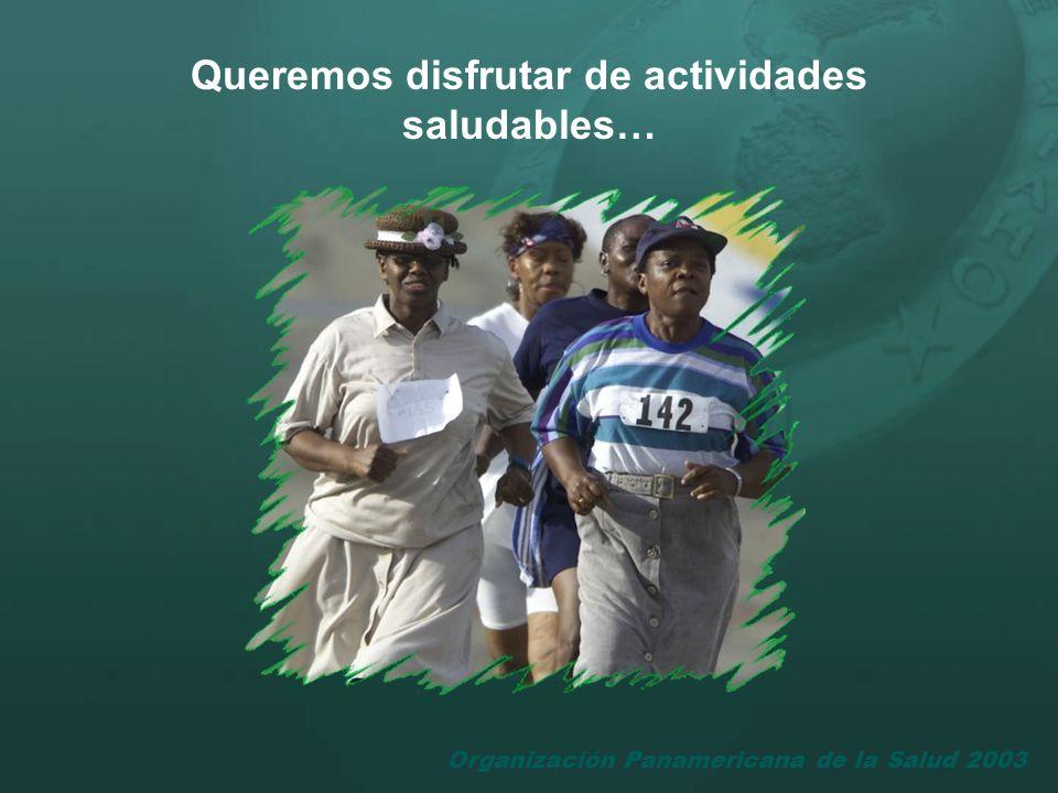 Organización Panamericana de la Salud 2003 Queremos disfrutar de actividades saludables…