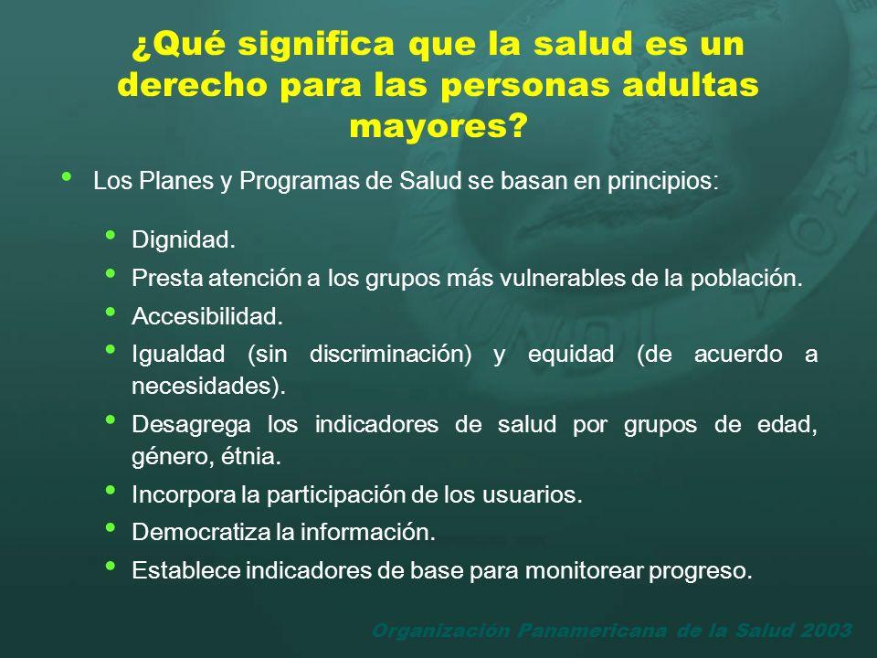 Organización Panamericana de la Salud 2003 ¿Qué significa que la salud es un derecho para las personas adultas mayores? Los Planes y Programas de Salu